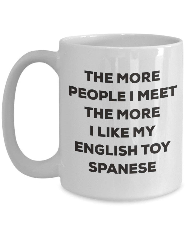 The more people I meet the more I like my English Toy Spanese Mug