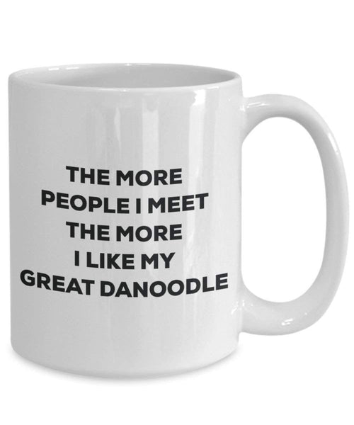 The more people I meet the more I like my Great Danoodle Mug - Funny Coffee Cup - Christmas Dog Lover Cute Gag Gifts Idea