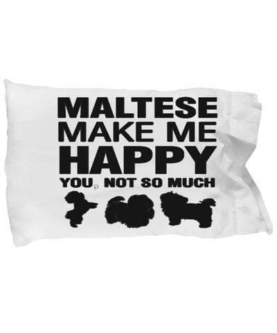 Maltese Make Me Happy Pillow case