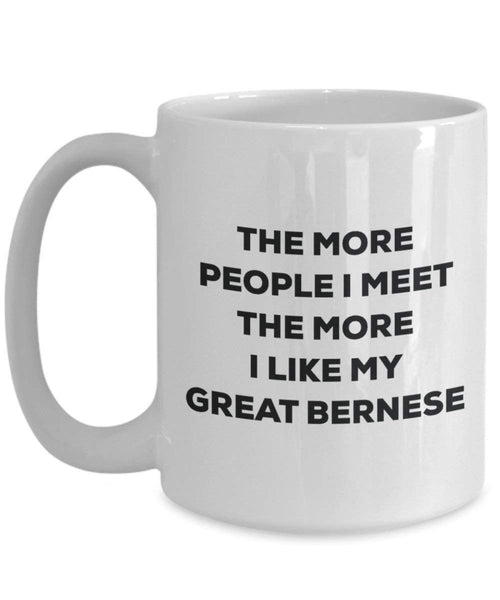 The more people I meet the more I like my Great Bernese Mug - Funny Coffee Cup - Christmas Dog Lover Cute Gag Gifts Idea