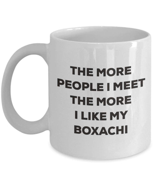 The more people I meet the more I like my Boxachi Mug - Funny Coffee Cup - Christmas Dog Lover Cute Gag Gifts Idea