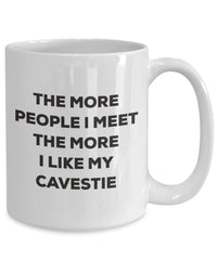 The more people I meet the more I like my Cavestie Mug - Funny Coffee Cup - Christmas Dog Lover Cute Gag Gifts Idea