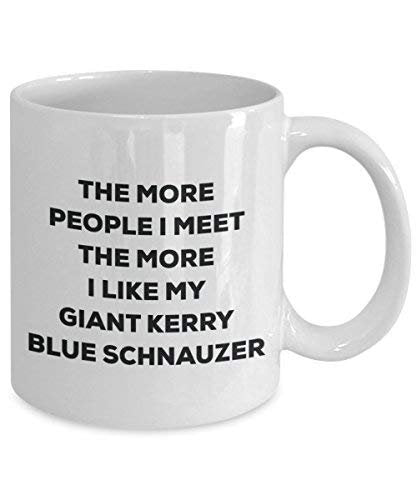 The More People I Meet The More I Like My Giant Kerry Blue Schnauzer Mug - Funny Coffee Cup - Christmas Dog Lover Cute Gag Gifts Idea