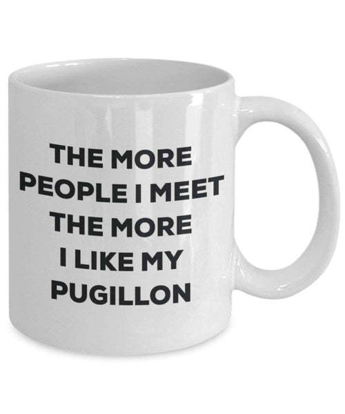 The more people I meet the more I like my Pugillon Mug - Funny Coffee Cup - Christmas Dog Lover Cute Gag Gifts Idea