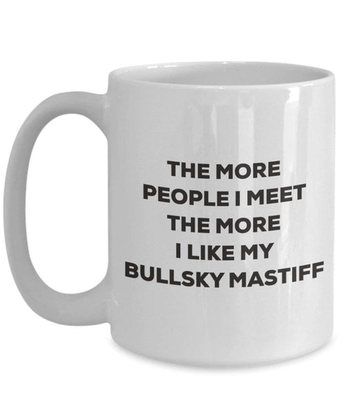 The more people I meet the more I like my Bullsky Mastiff Mug - Funny Coffee Cup - Christmas Dog Lover Cute Gag Gifts Idea