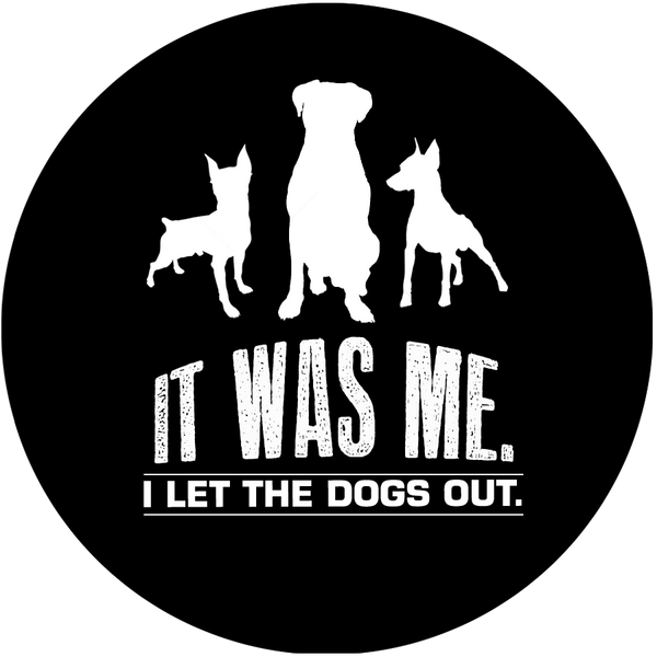It was me - I let the dogs out - Dogs Make Me Happy