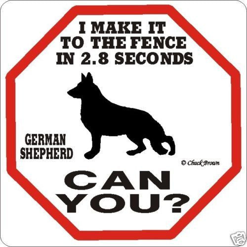 I can make it to the fence - german shepherd sign - Dogs Make Me Happy