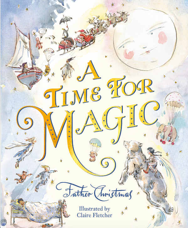 A Time for Magic by Father Christmas Illustrated by Claire Fletcher