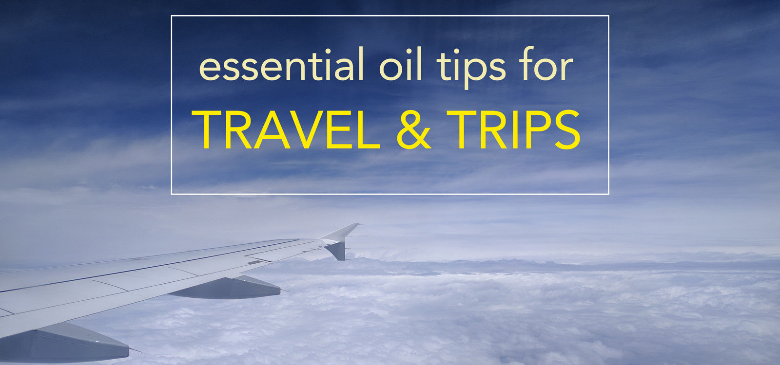 Essential Oil Tips for Travel and Trips