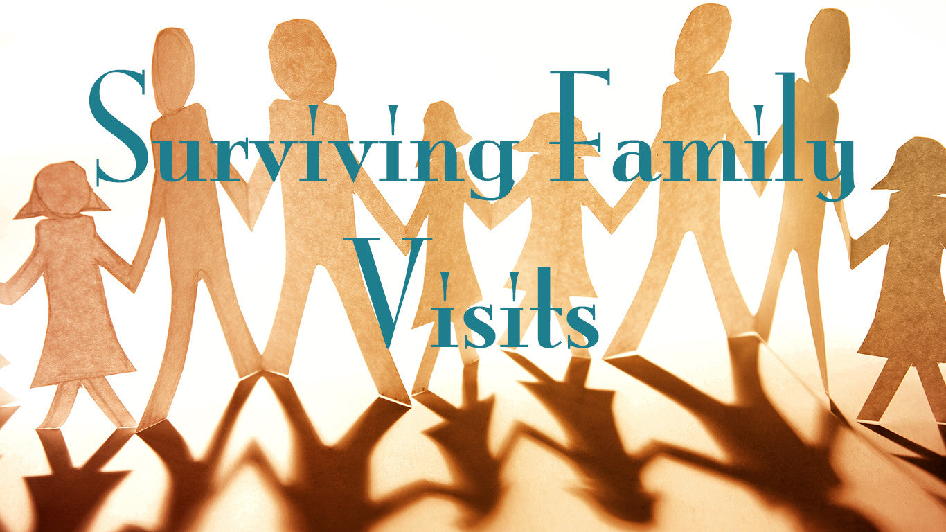 Surviving Family Visits, part 1