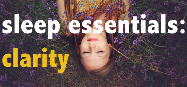 sleep essentials: clarity