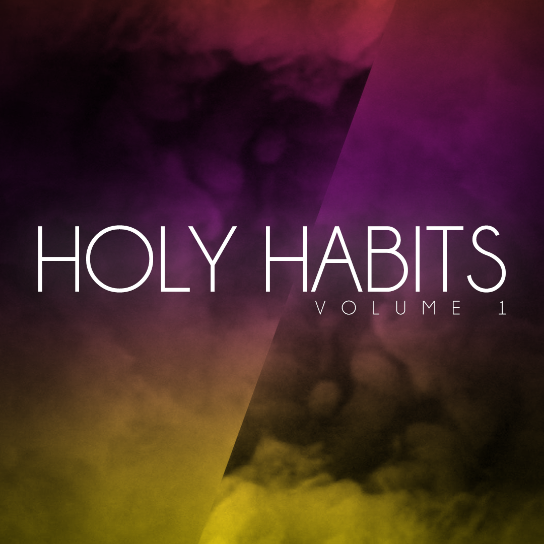 Holy Habits (Vol. 1) Part 4