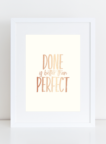 Ivory and Rose Gold Foil Art Print - Done is Better than Perfect