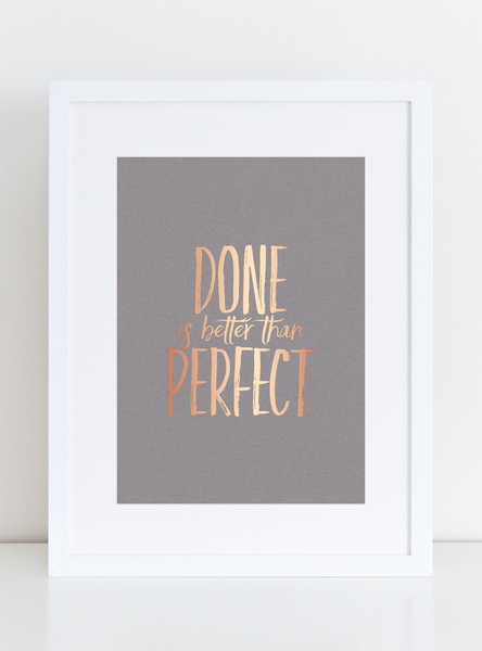 Grey and Rose Gold Foil Art Print - Done is Better than Perfect