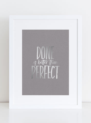 *PRE-ORDER* Silver Foil Art Print - Done is Better than Perfect