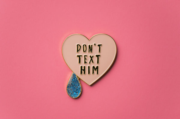 Don't Text Him Enamel Pin