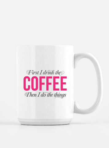First Coffee, Then Things - Pink and Grey Coffee Mug