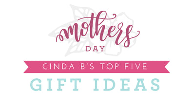 cinda b's Top 5 Gifts for Mom!