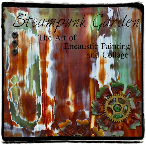 Steampunk Encaustic DVD - Steampunk Garden the art of Encaustic Painting and Collage - DVD