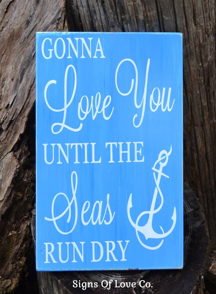 Gonna Love You  Seas Run Dry Beach Wedding Sign, Anchor Decor Sign Nautical Romantic Love Quotes Sayings Beach Gift
