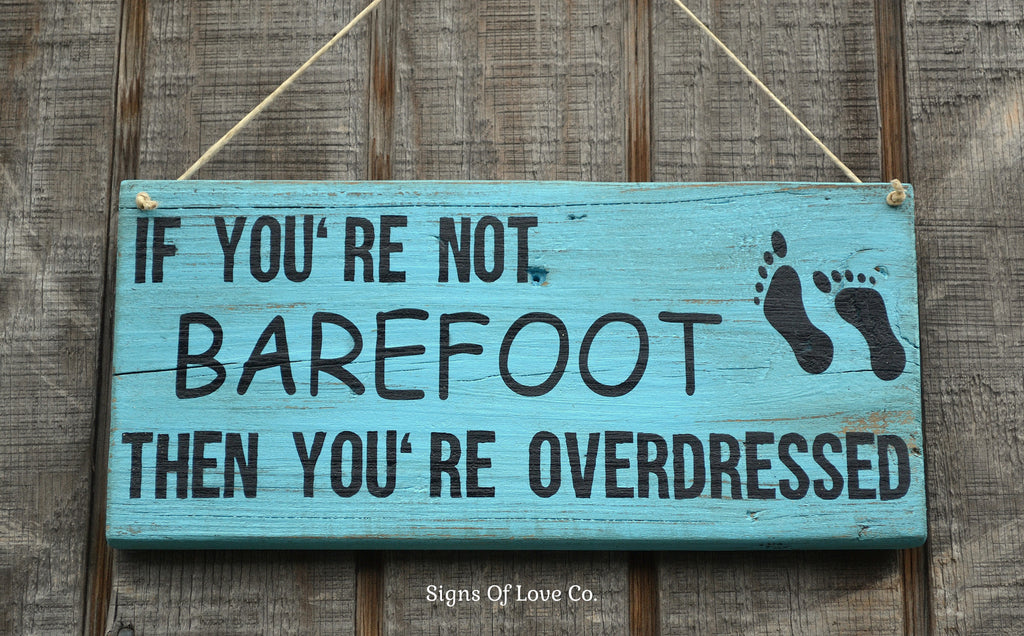 If You're Not Barefoot You're Overdressed Beach Pool Lake Sign
