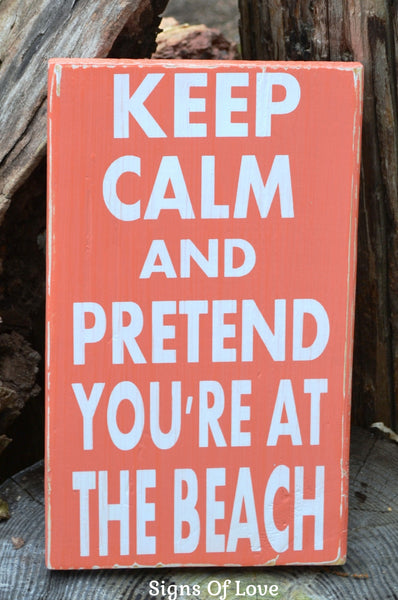 Beach Decor - Beach Wooden Sign - Keep Calm And Pretend You're At The Beach Sign - Beach Quotes Sayings - Beach Gift