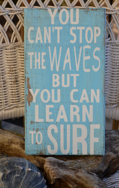 """You Can't Stop The Waves But You Can Learn To Surf"" - The Sign Shoppe - 2"