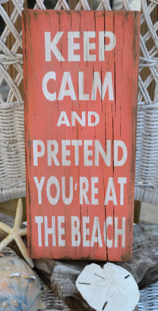 "Coral, Beach Decor, ""Keep Calm And Pretend You Are At The Beach"" Hand Painted Wood Sign, Reclaimed Beach Wood"