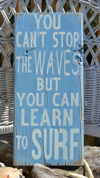 """You Can't Stop The Waves But You Can Learn To Surf"" - The Sign Shoppe - 1"
