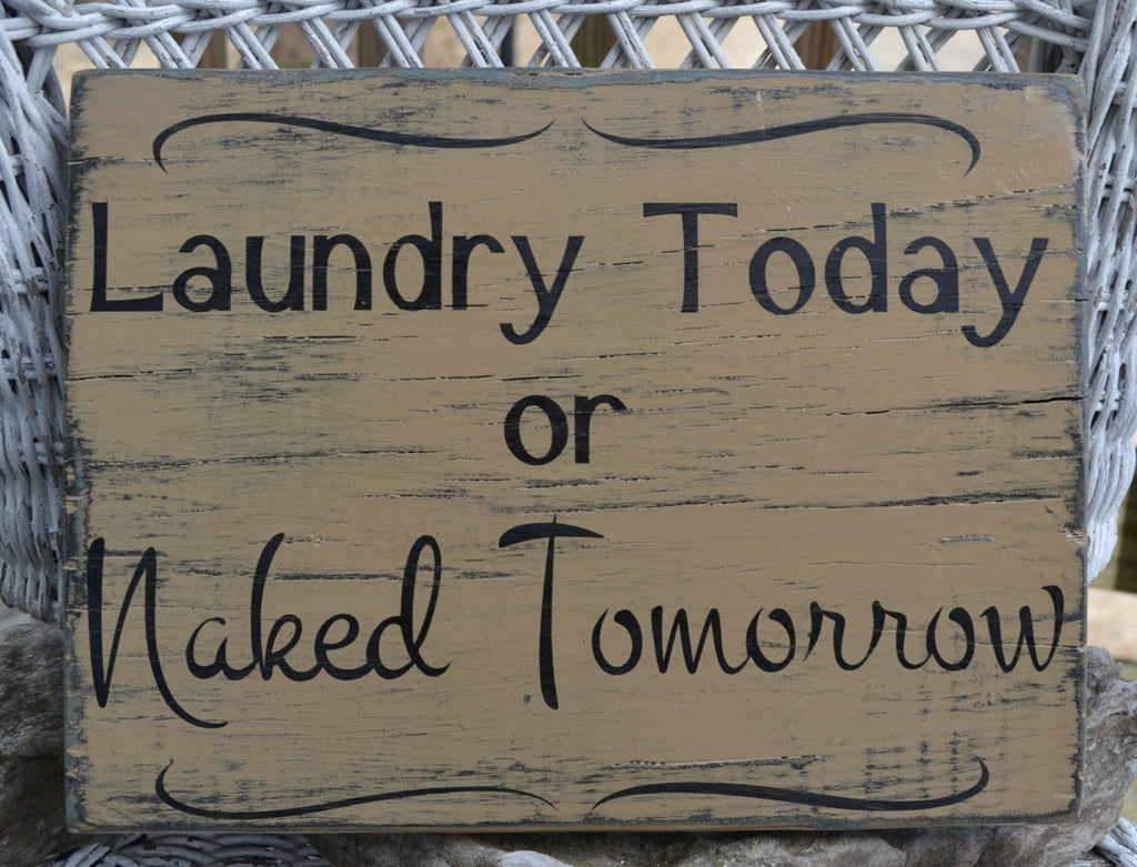 Laundry Hand Painted Wood Sign, Hanging Decor, Wall Decor, Distressed, Home Decor, Laundry Today or Naked Tomorrow - The Sign Shoppe