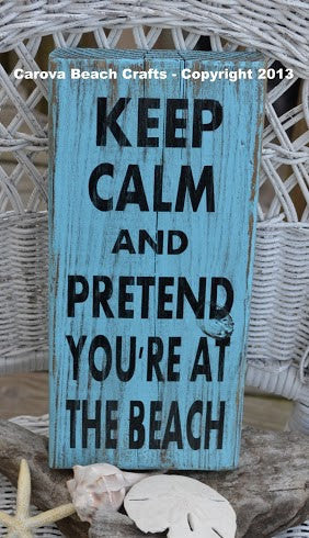 Keep Calm And Pretend You're At The Beach - The Sign Shoppe