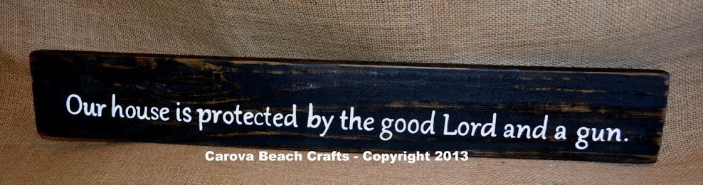 "Perfect For Your Home ""Our House is protected by the good Lord and a gun"" Handpainted Wall Hanging Sign - The Sign Shoppe"