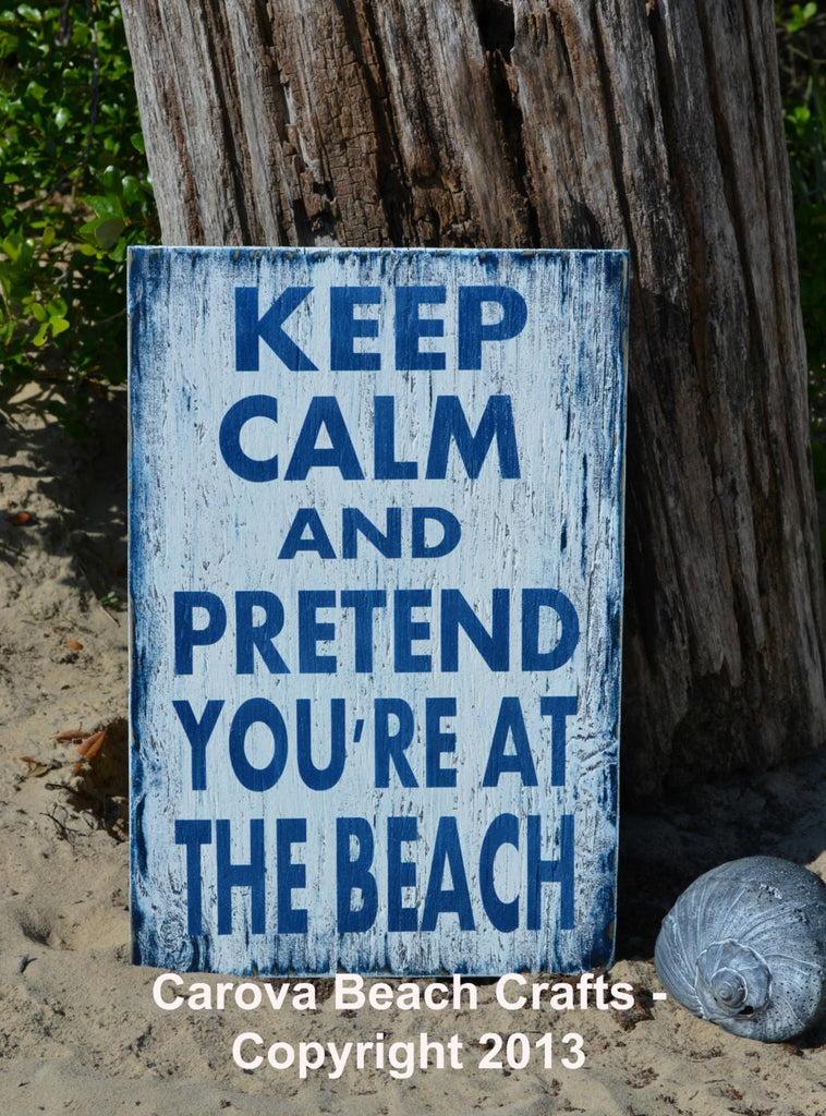 Keep Calm Pretend You're At The Beach - The Sign Shoppe - 1