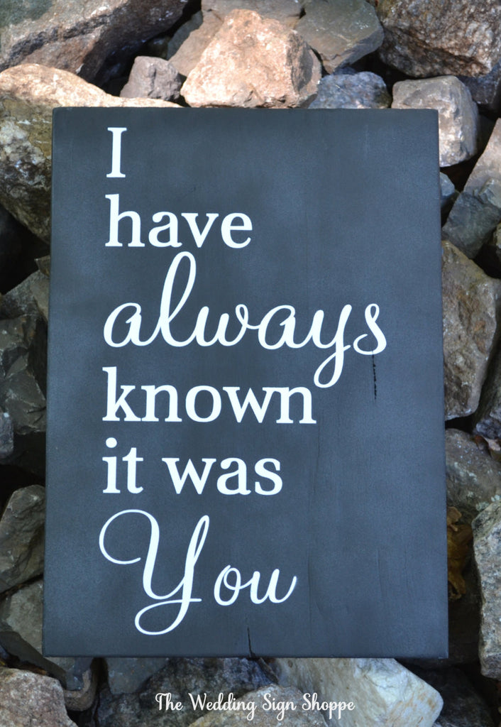 Chalkboard Wedding Sign Wedding Decor Chalkboard Wood Signage Plaque Art I Have Always Known It Was You Rustic Wedding Country Love Quotes