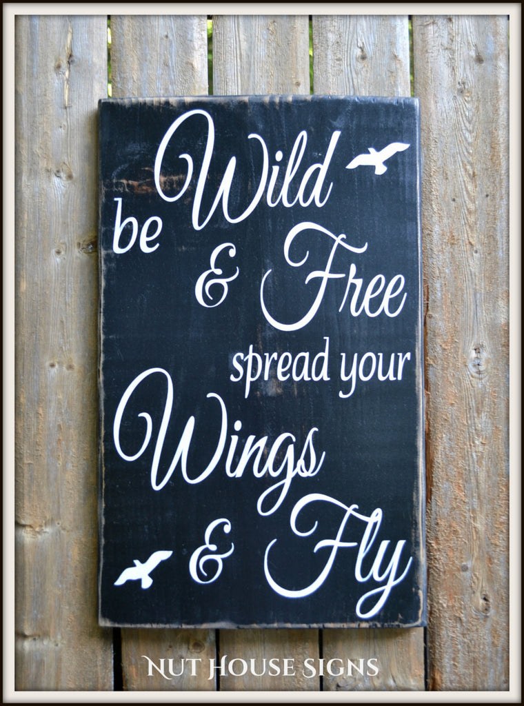 Inspirational Wood Sign Hand Painted Be Wild and Free Spread Your Wings and Fly Birds Teen Gift Strength Adventure Quote Motivational Plaque