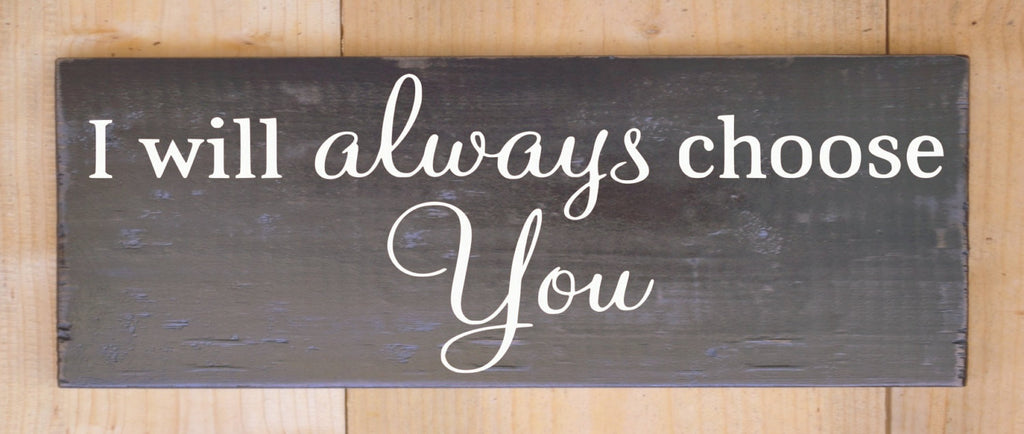 Wedding Sign Winter Weddings Chalkboard Rustic Always Choose You Wood Signage Decor Anniversary Gift Love Quotes Master BedRoom Wall Hanging - The Sign Shoppe - 1