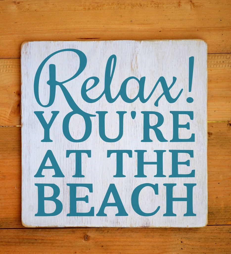 Relax Youre At The Beach - The Sign Shoppe
