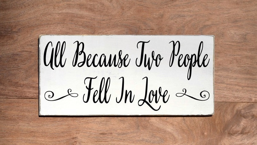 Wedding Sign Gift Because Two People Fell In Love Shower Gifts Reception Ceremony Anniversary Romantic Vintage Rustic Painted Love Quote Art - The Sign Shoppe