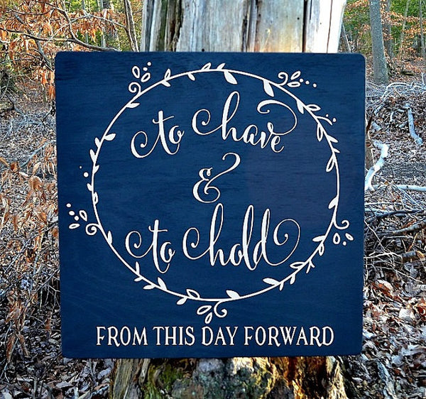 Chalkboard Wedding Sign Gift Ideas To Have To Hold From This Day Forward Reception Ceremony Signs Art Rustic Anniversary Shower Engagement - The Sign Shoppe - 1