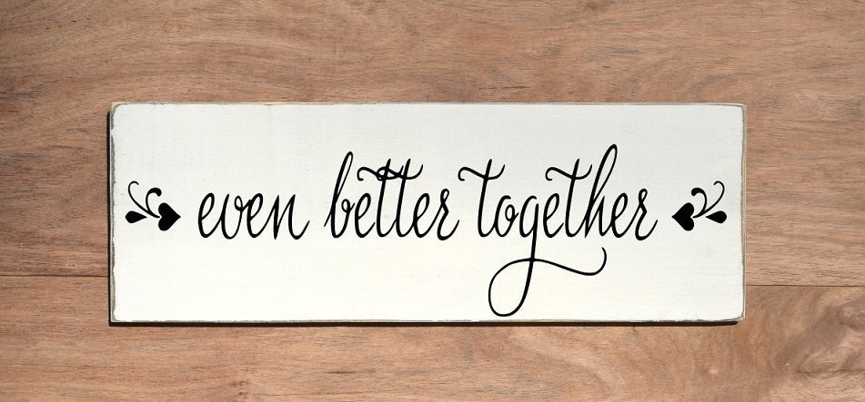 Wedding Signs Better Together Sweetheart Table Gift Home Rustic Wood PAINTED Signs Sweetheart Table Gift Reception Photo Prop Shower Decor - The Sign Shoppe