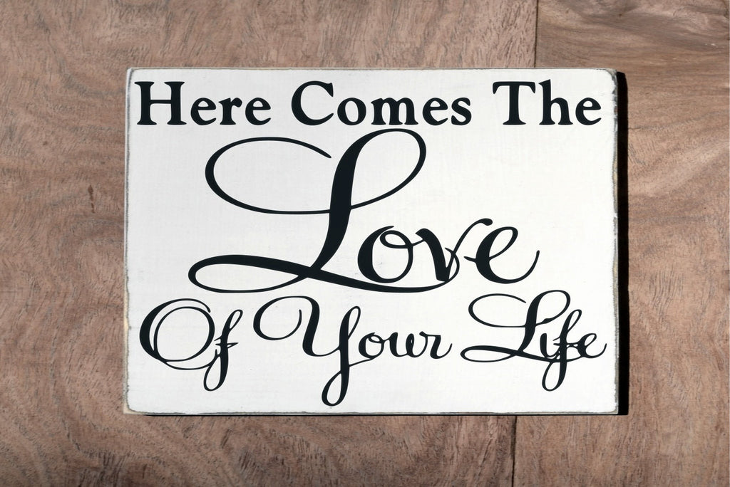 Wedding Decor Sign Here Comes The Love Of Your Life Bride Ring Bearer Carrying Holding Signs Custom Flower Girl Hanging Plaque Cute Unique - The Sign Shoppe - 1