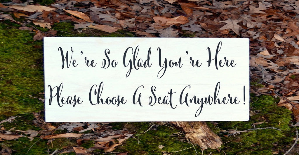 Wedding Sign Pick Choose A Seat Side Anywhere Ceremony Signs Glad You're Here PAINTED Wood Plaque Rustic Aisle Entry Ideas Decor Calligraphy - The Sign Shoppe