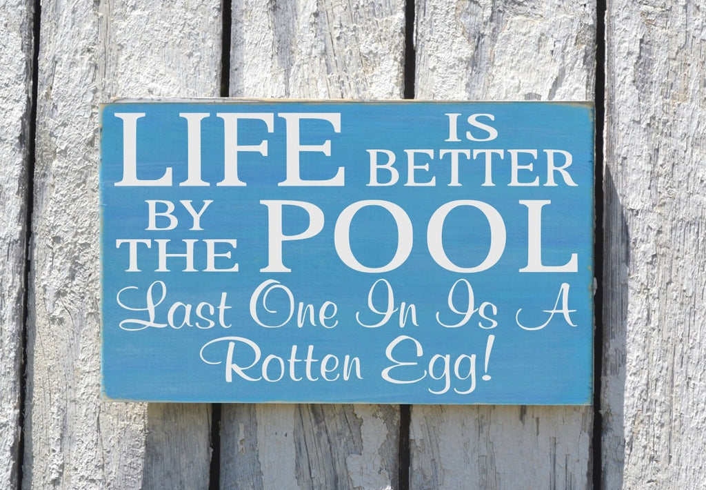 Pool Decor, Pool Signs, Life Is Better By The Pool Summer Rotten Egg Quote Hand Painted Wooden Plaque Beach Party Nautical Lake Fun Gift - The Sign Shoppe