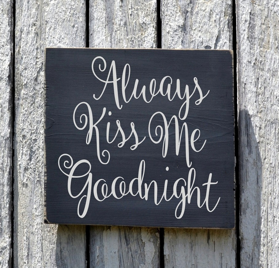 Always Kiss Me Goodnight Hand Painted Rustic Sign - The Sign Shoppe