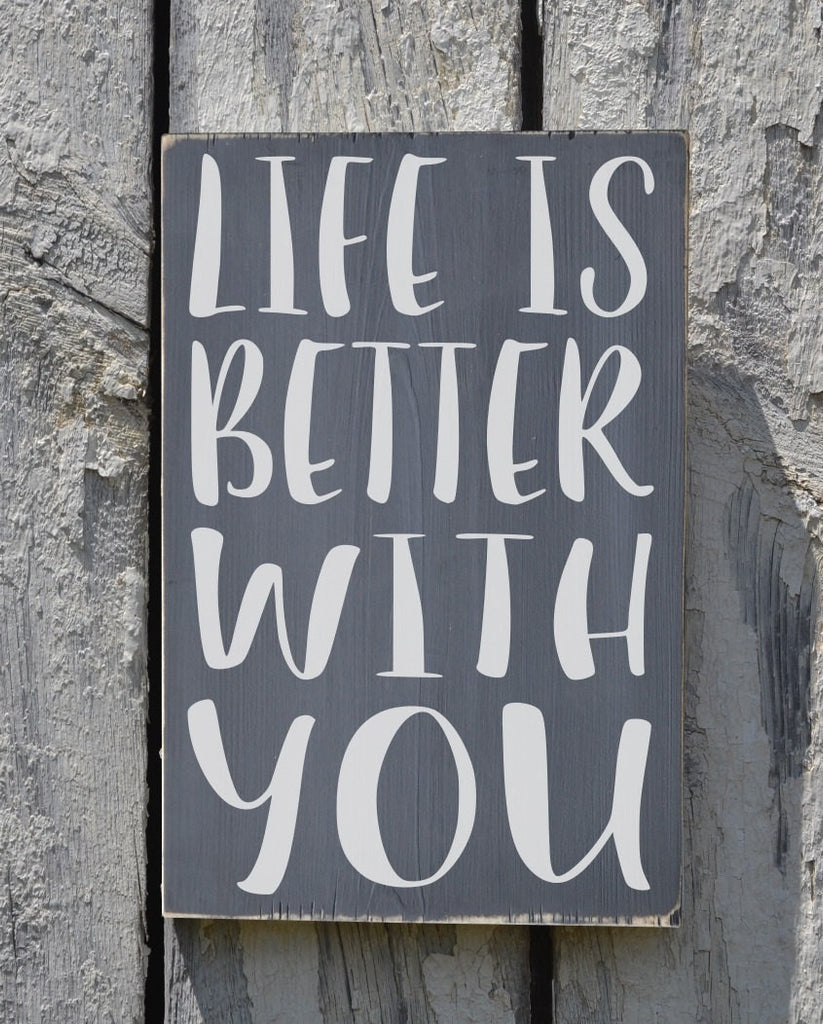 Life Is Better With You Wedding Sign Rustic Wood Signs Decor Couples Anniversary Gift Gray Grey First House Wall Art Master Bedroom Wall Art - The Sign Shoppe