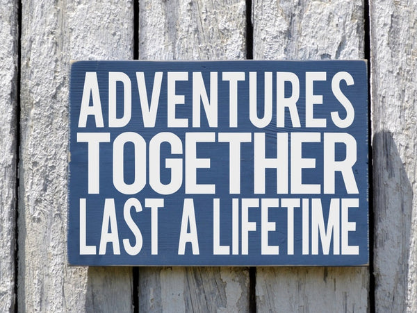 Adventures Together Last A Lifetime Sign Wood Plaque - The Sign Shoppe - 2