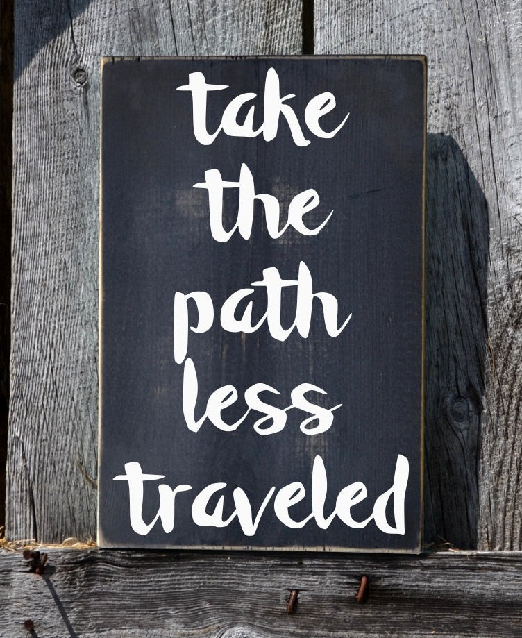 Take The Path Less Traveled Adventure Quote Wood Sign Dorm Wall Hanging Decor Road Hike Running Inspirational Change Motivational Signage - The Sign Shoppe