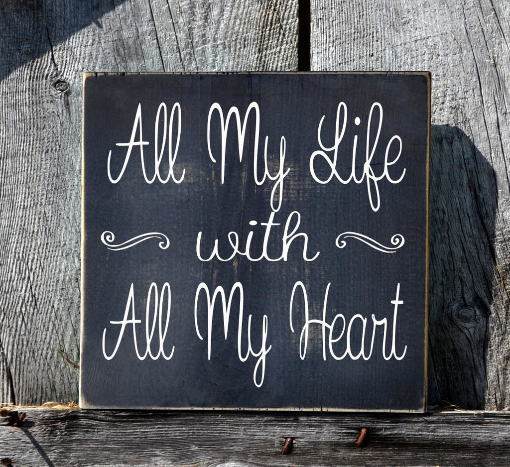 Wedding Sign Rustic Love Quote Signage Anniversary Gift All My Life With All My Heart Sweetheart Table Plaque Reception Decor Painted Wood - The Sign Shoppe