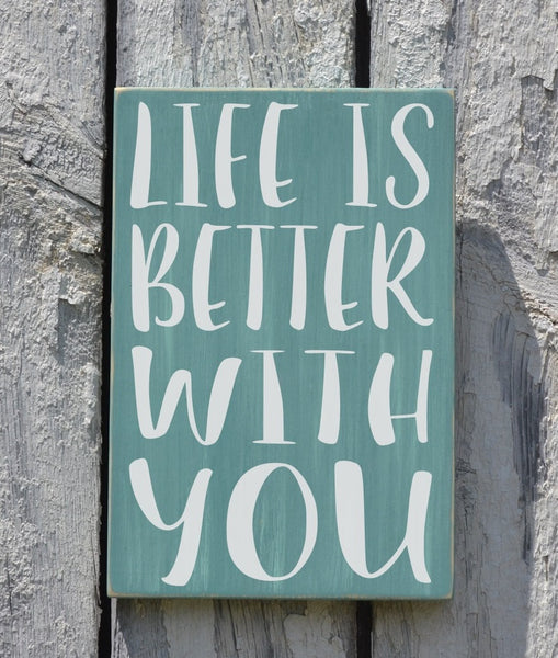 Wedding Decor Custom Colors Life Is Better With You Couples Quote Sign Sage Teal Mint Green Rustic Wood Signs Anniversary Gift Home Wall Art - The Sign Shoppe - 3