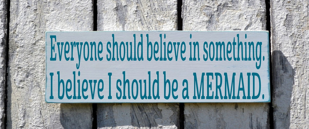 Mermaid Decor Mermaids Sign Wall Art Plaque Beach Signs Nautical Gift Fish Theme Everyone Should Believe In Something I Must Be A Mermaid - The Sign Shoppe